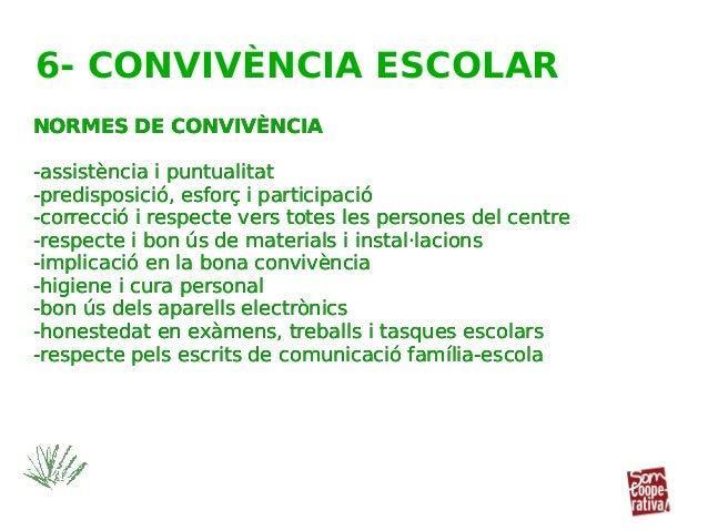 NORMES DE CONVIVÈNCIA -assistència i puntualitat -predisposició, esforç i participació -correcció i respecte vers totes le...