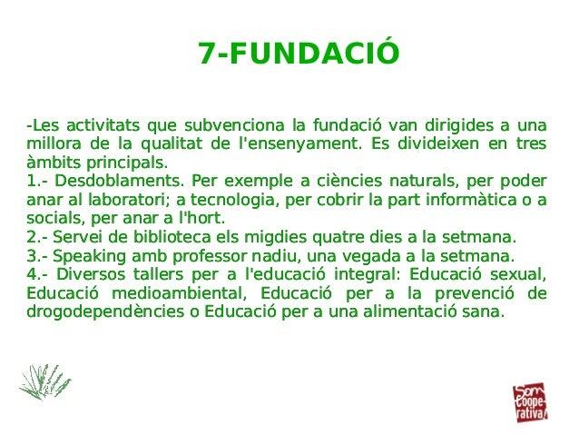 -Les activitats que subvenciona la fundació van dirigides a una millora de la qualitat de l'ensenyament. Es divideixen en ...