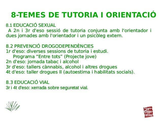 8.1 EDUCACIÓ SEXUAL A 2n i 3r d'eso sessió de tutoria conjunta amb l'orientador i dues jornades amb l'orientador i un psic...