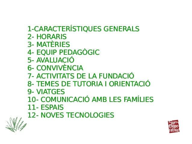 1-CARACTERÍSTIQUES GENERALS 2- HORARIS 3- MATÈRIES 4- EQUIP PEDAGÒGIC 5- AVALUACIÓ 6- CONVIVÈNCIA 7- ACTIVITATS DE LA FUND...