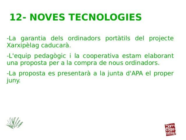 12- NOVES TECNOLOGIES -La garantia dels ordinadors portàtils del projecte Xarxipèlag caducarà. -L'equip pedagògic i la coo...