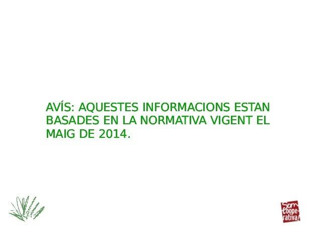 AVÍS: AQUESTES INFORMACIONS ESTAN BASADES EN LA NORMATIVA VIGENT EL MAIG DE 2014. AVÍS: AQUESTES INFORMACIONS ESTAN BASADE...