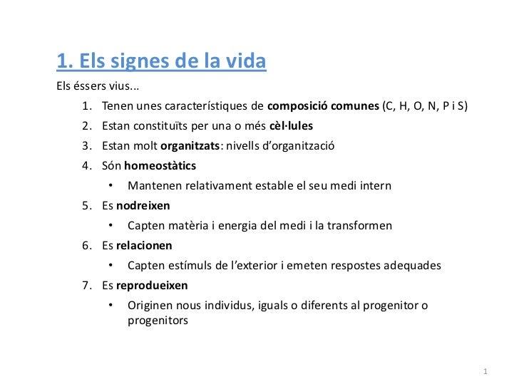 1. Els signes de la vidaEls éssers vius...     1. Tenen unes característiques de composició comunes (C, H, O, N, P i S)   ...