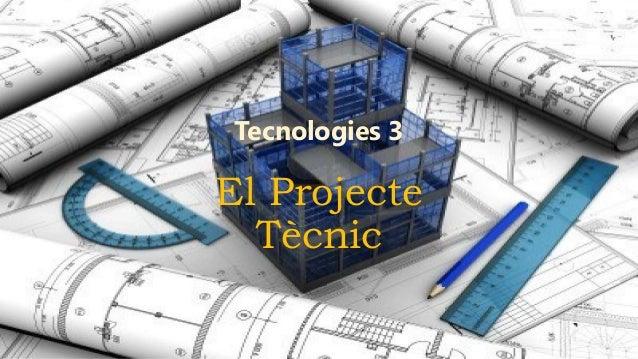 El Projecte Tècnic Tecnologies 3