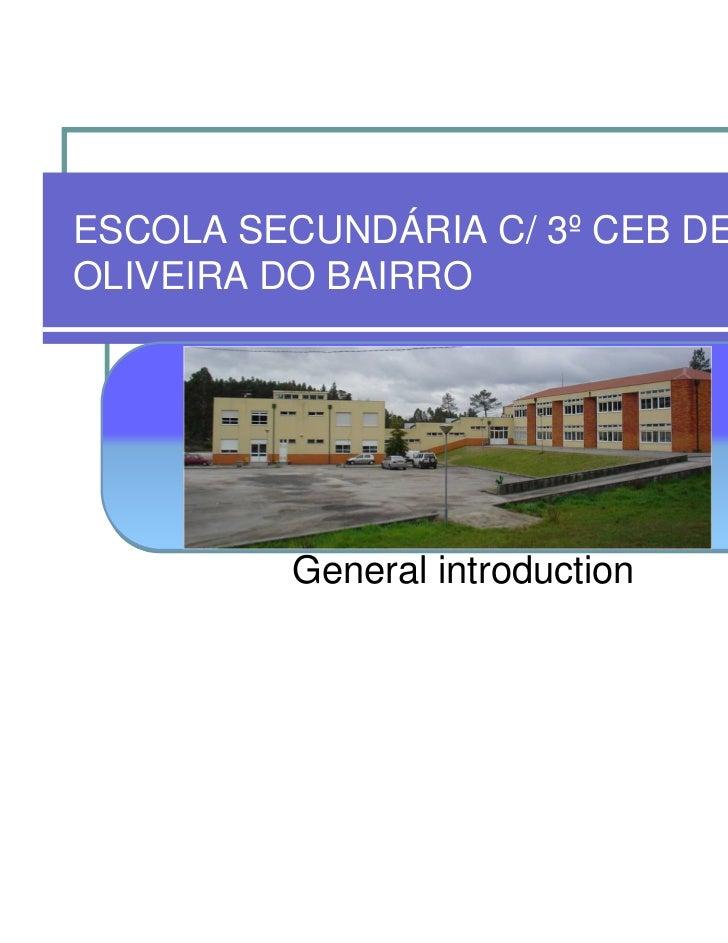 ESCOLA SECUNDÁRIA C/ 3º CEB DEOLIVEIRA DO BAIRRO         General introduction
