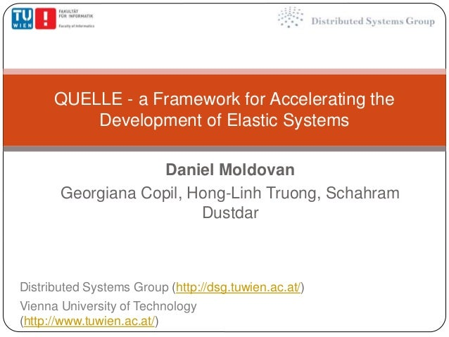 QUELLE - a Framework for Accelerating the  Development of Elastic Systems  Daniel Moldovan  Georgiana Copil, Hong-Linh Tru...