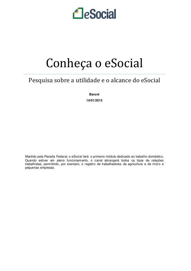 Conheça o eSocial Pesquisa sobre a utilidade e o alcance do eSocial Baroni 14/01/2015 Mantido pela Receita Federal, o eSoc...