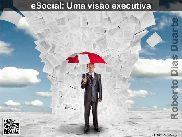 Roberto Dias Duarte  eSocial: Uma visão executiva  por Roberto Dias Duarte