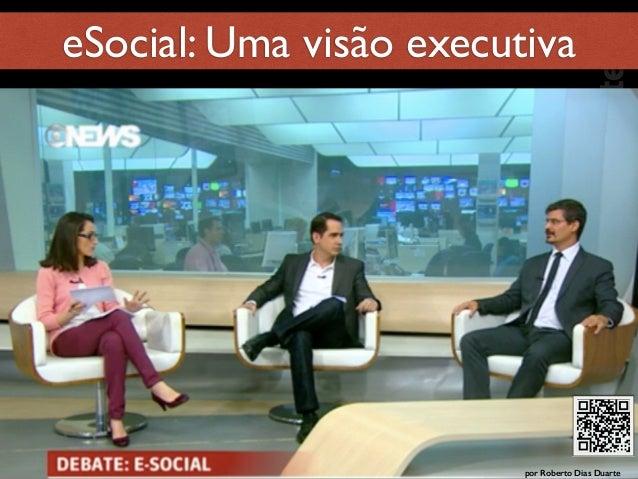 RobertoDiasDuarte por Roberto Dias Duarte eSocial: Uma visão executiva