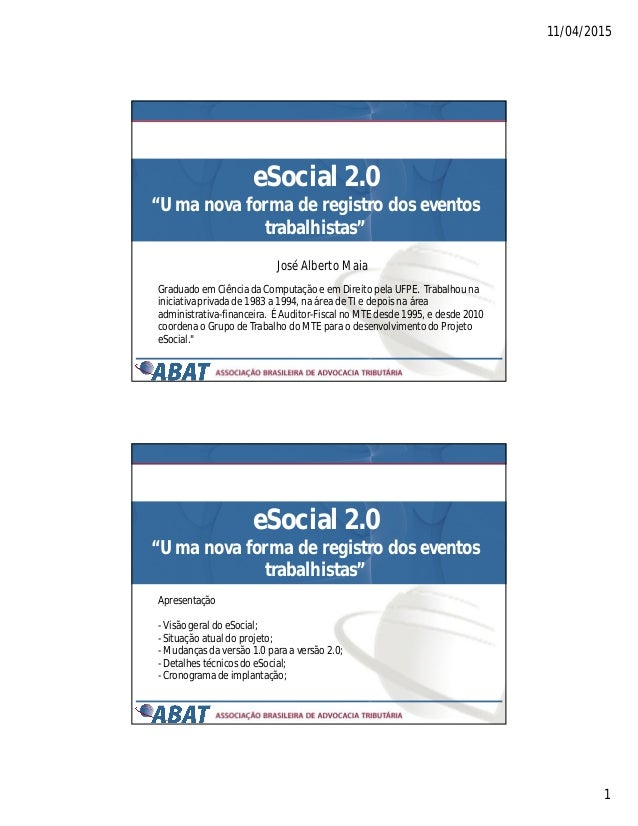 """11/04/2015 1 eSocial 2.0 """"Uma nova forma de registro dos eventos trabalhistas"""" José Alberto Maia Graduado em Ciência da Co..."""