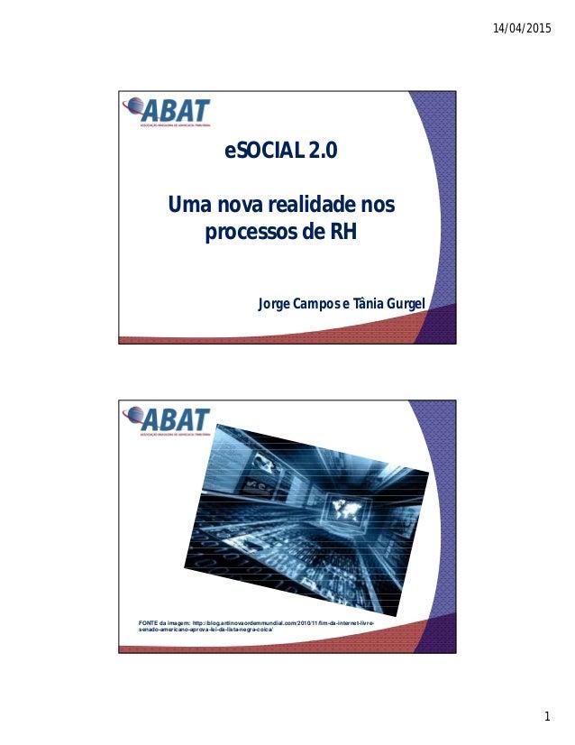 14/04/2015 1 eSOCIAL 2.0 Uma nova realidade nos processos de RH Jorge Campos e Tânia Gurgel FONTE da imagem: http://blog.a...