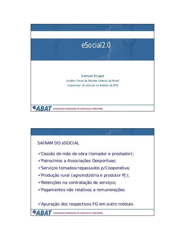 14/04/2015 1 eSocial2.0 Samuel Kruger Auditor Fiscal da Receita Federal do Brasil Supervisor do eSocial no âmbito da RFB ...