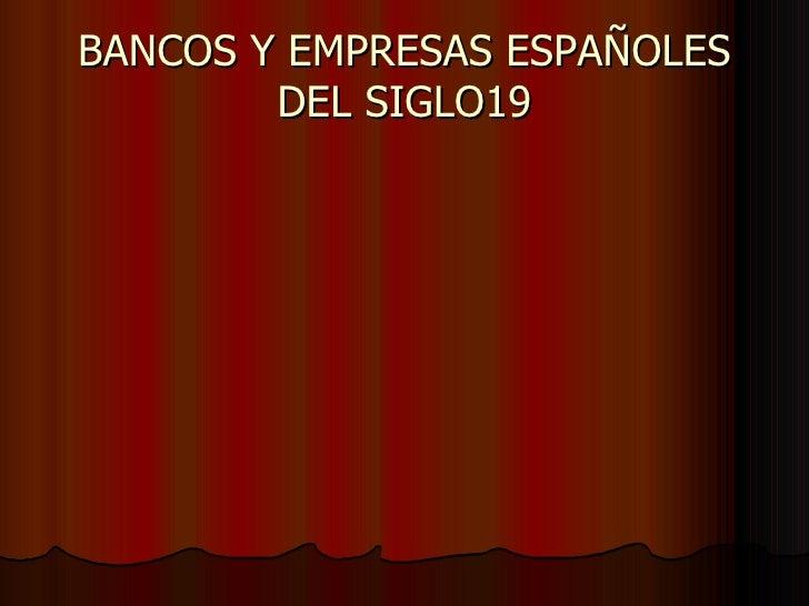 BANCOS Y EMPRESAS ESPAÑOLES DEL SIGLO19