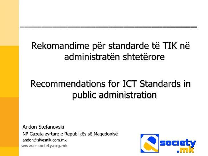 <ul><li>Rekomandime për standarde të TIK në administratën shtetërore </li></ul><ul><li>Recommendations for ICT Standards i...