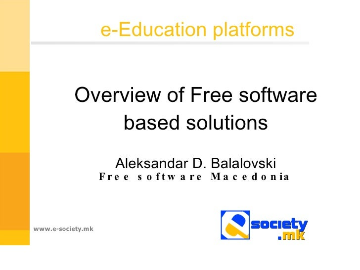 e-Education platforms Overview of Free software based solutions Aleksandar D. Balalovski Free software Macedonia