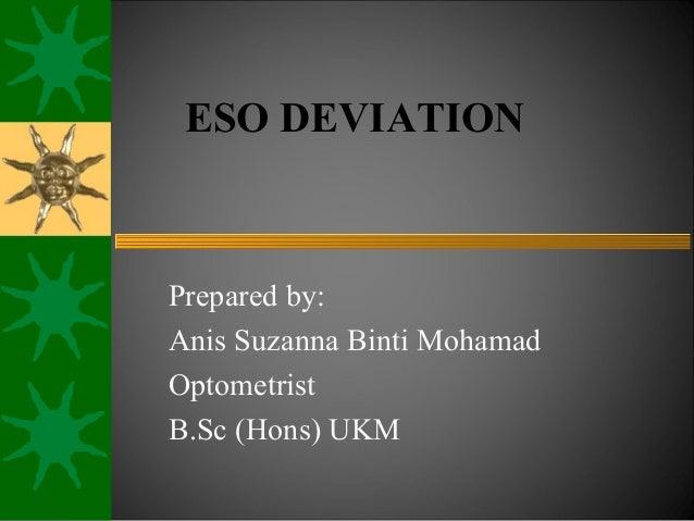 ESO DEVIATION Prepared by: Anis Suzanna Binti Mohamad Optometrist B.Sc (Hons) UKM