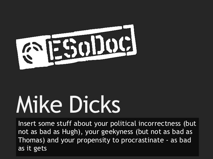 Mike DicksInsert some stuff about your political incorrectness (butnot as bad as Hugh), your geekyness (but not as bad asT...