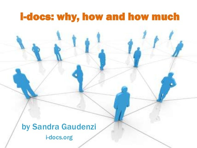 by Sandra Gaudenzi i-docs.org i-docs: why, how and how much