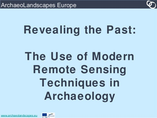www.archaeolandscapes.euArchaeoLandscapes EuropeRevealing the Past:The Use of ModernRemote SensingTechniques inArchaeology