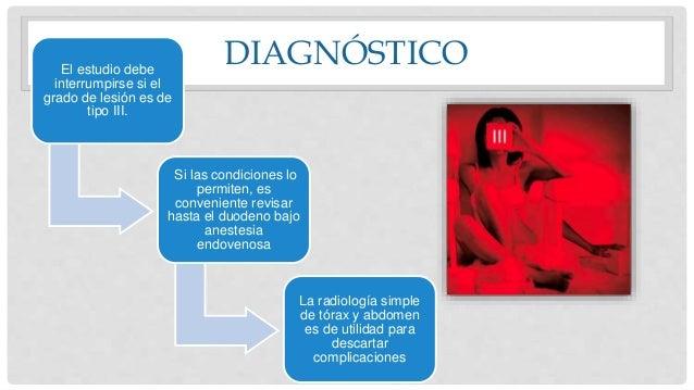DIAGNÓSTICOEl estudio debe interrumpirse si el grado de lesión es de tipo III. Si las condiciones lo permiten, es convenie...