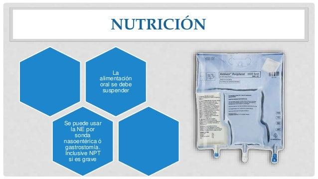 NUTRICIÓN La alimentación oral se debe suspender Se puede usar la NE por sonda nasoentérica ó gastrostomía. Inclusive NPT ...