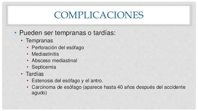 COMPLICACIONES • Pueden ser tempranas o tardías: • Tempranas • Perforación del esófago • Mediastinitis • Absceso mediastin...