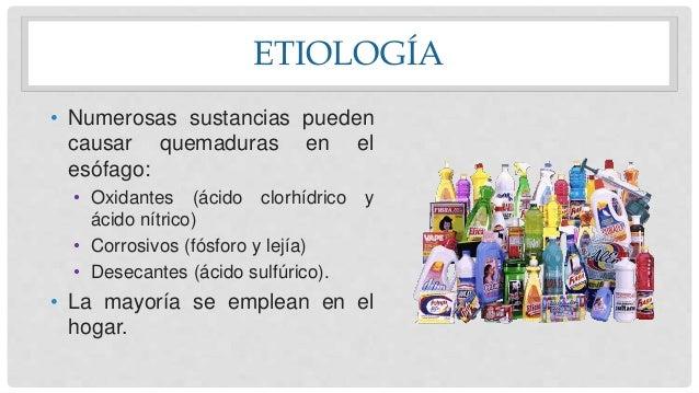 ETIOLOGÍA • Numerosas sustancias pueden causar quemaduras en el esófago: • Oxidantes (ácido clorhídrico y ácido nítrico) •...
