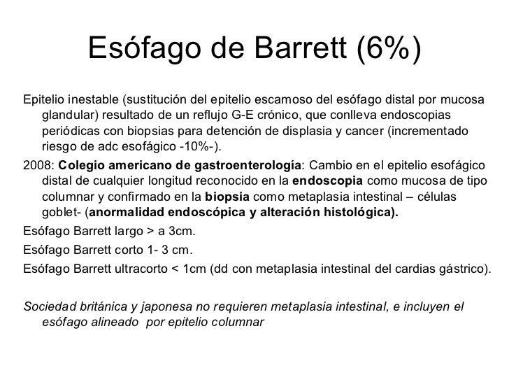 Esófago de Barrett (6%) <ul><li>Epitelio inestable (sustitución del epitelio escamoso del esófago distal por mucosa glandu...