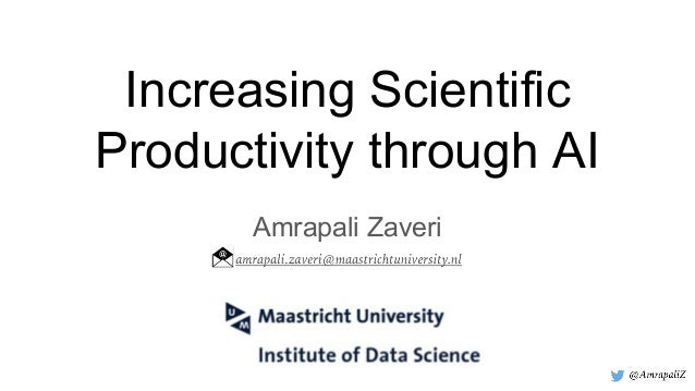 Increasing Scientific Productivity through AI Amrapali Zaveri