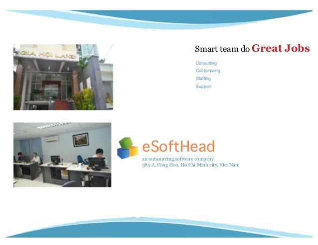 """Smart team do Great Consulting"""" Customizing"""" Staffing"""" Support  eSoftHead! an outsourcing software company 385 A, Cong H..."""
