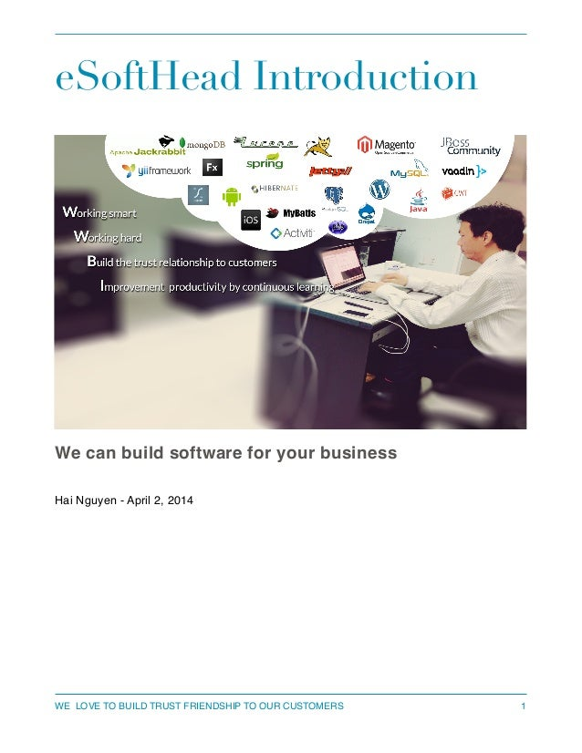eSoftHead Introduction We can build software for your business! ! Hai Nguyen - April 2, 2014! ! ! 1WE LOVE TO BUILD TRUST ...