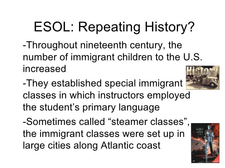 ESOL: Repeating History? -Throughout nineteenth century, the number of immigrant children to the U.S. increased -They esta...