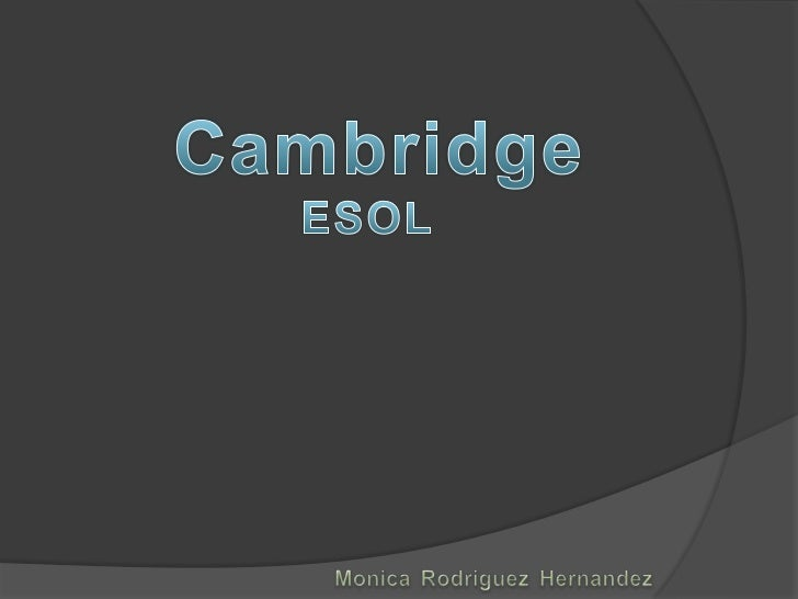 Cambridge<br />ESOL<br />MonicaRodriguezHernandez<br />