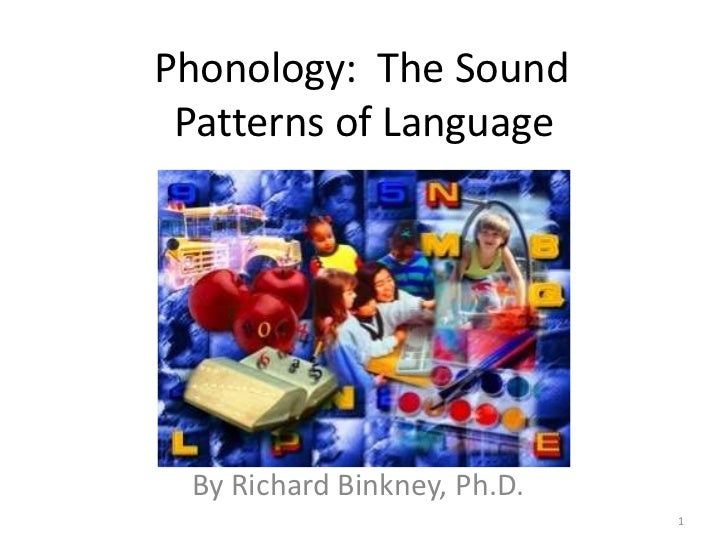 Phonology:  The Sound         Patterns of Language <br />By Richard Binkney, Ph.D.<br />1<br />
