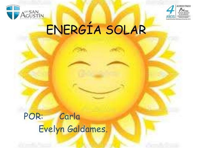 ENERGÍA SOLAR POR: Carla Evelyn Galdames.