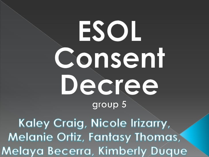 ESOL Consent Decreegroup 5<br />Kaley Craig, Nicole Irizarry, Melanie Ortiz, Fantasy Thomas, Melaya Becerra, Kimberly Duqu...