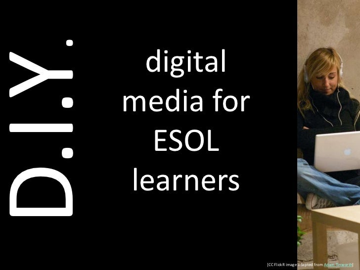 digital media for ESOL learners<br />D.I.Y.<br />[CC FlickR image adapted from Adam Tinworth]<br />