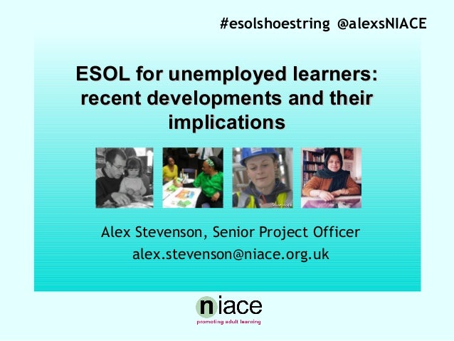 #esolshoestring @alexsNIACE  ESOL for unemployed learners: recent developments and their implications  Stuart Hollis  Alex...