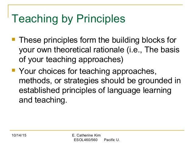 10/14/15 E. Catherine Kim ESOL460/560 Pacific U. Teaching by Principles  These principles form the building blocks for yo...