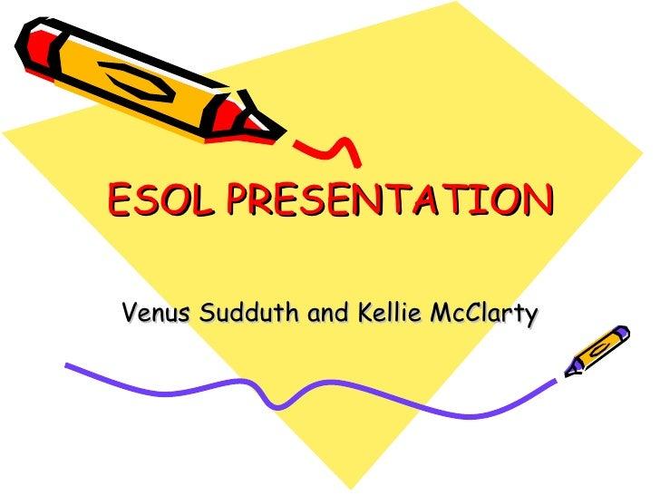 ESOL PRESENTATION Venus Sudduth and Kellie McClarty