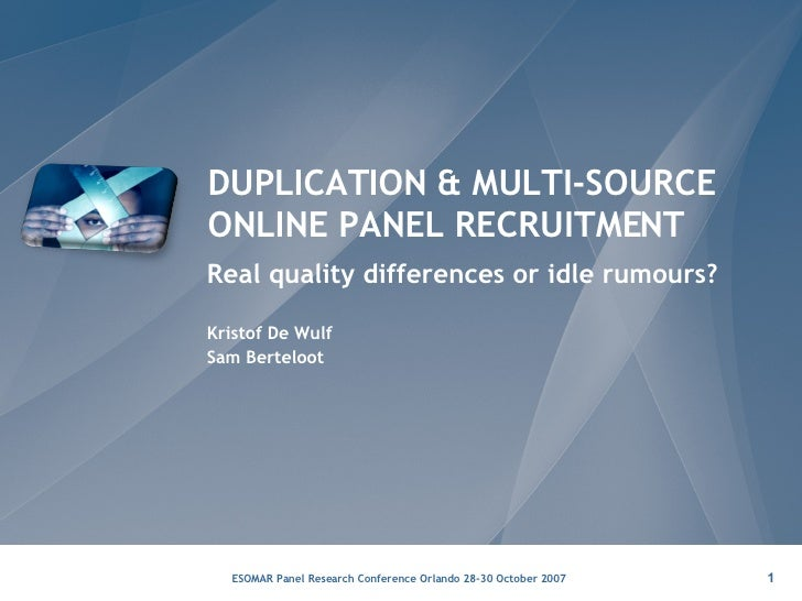 DUPLICATION & MULTI-SOURCE ONLINE PANEL RECRUITMENT Real quality differences or idle rumours? Kristof De Wulf Sam Berteloot