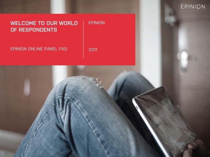 WELCOME TO OUR WORLD       EPINIONOF RESPONDENTSEPINION ONLINE PANEL FAQ   2011