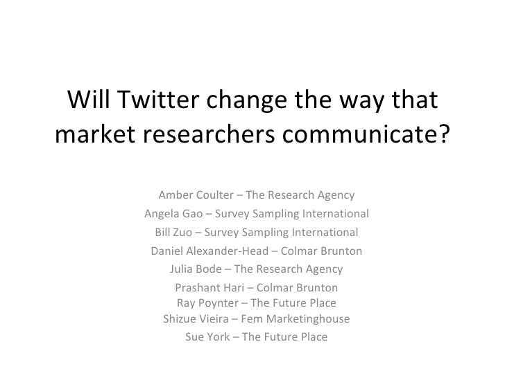 Will Twitter change the way that market researchers communicate? Amber Coulter – The Research Agency Angela Gao – Survey S...