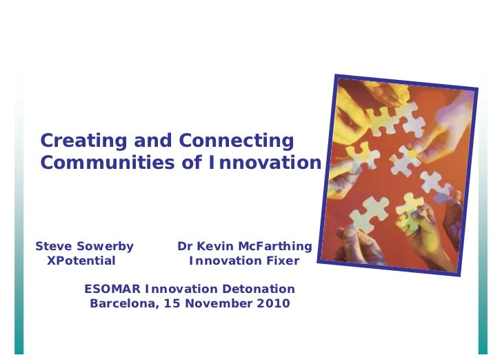 Creating and Connecting Communities of Innovation    Steve Sowerby     Dr Kevin McFarthing   XPotential       Innovation F...