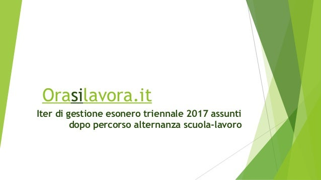 Orasilavora.it Iter di gestione esonero triennale 2017 assunti dopo percorso alternanza scuola-lavoro