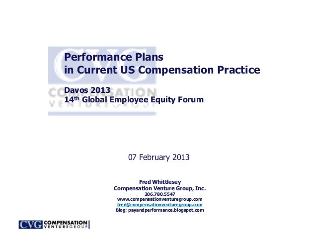 Performance Plansin Current US Compensation PracticeDavos 201314th Global Employee Equity Forum                 07 Februar...