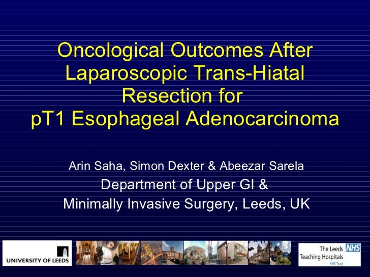 Oncological Outcomes After Laparoscopic Trans-Hiatal Resection for  pT1 Esophageal Adenocarcinoma Arin Saha, Simon Dexter ...