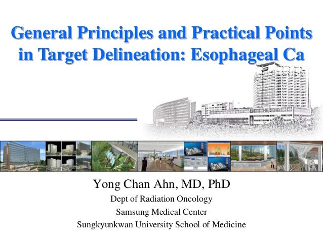 General Principles and Practical Pointsin Target Delineation: Esophageal CaYong Chan Ahn, MD, PhDDept of Radiation Oncolog...