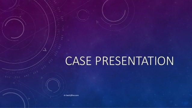 CASE PRESENTATION dr.basit@live.com