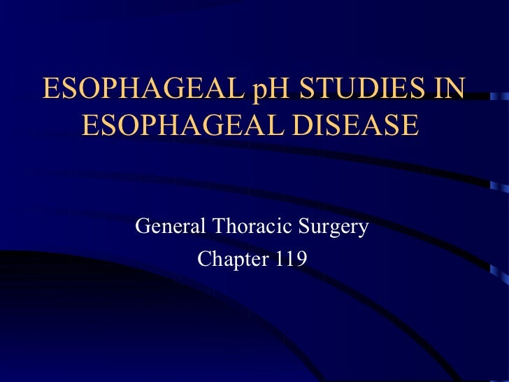 ESOPHAGEAL pH STUDIES IN  ESOPHAGEAL DISEASE     General Thoracic Surgery           Chapter 119
